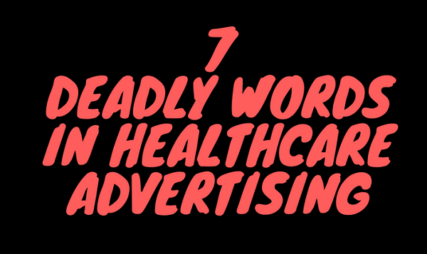 "Can you write a healthcare ad without using the seven ""deadly"" words?"