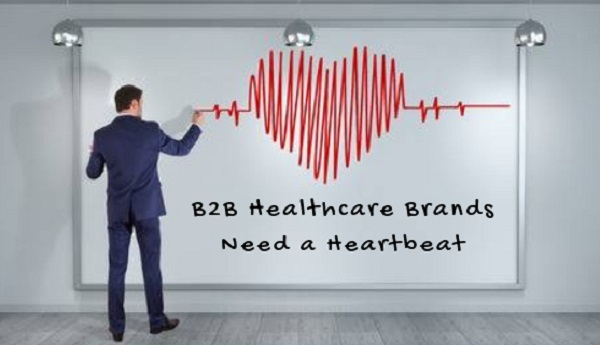 B2B Healthcare Brands Need a Heartbeat